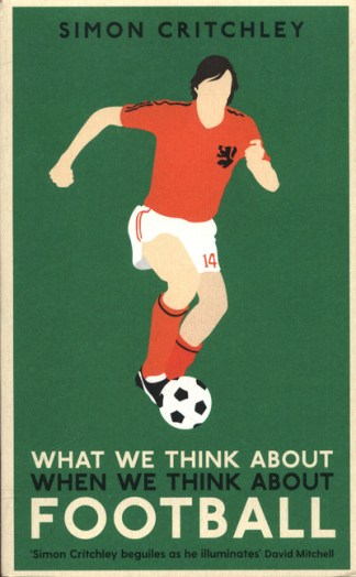 What We Think About When We Think About Football - Simon Critchley
