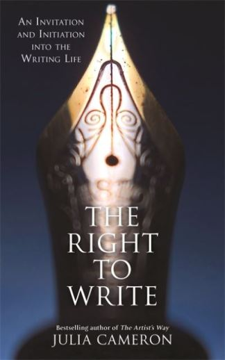 Right to Write: An Invitation and Initiation into the Writing Life - Julia Cameron