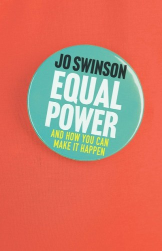 Equal Power: And How You Can Make It Happen - Jo Swinson