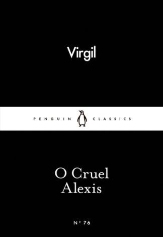 O Cruel Alexis -  Virgil