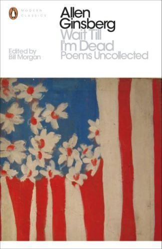 Wait Till I'm Dead: Poems Uncollected - Allen Ginsberg