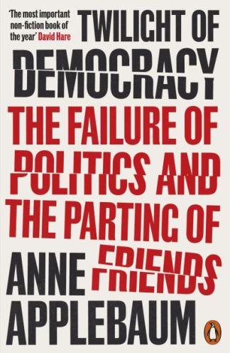 Twilight of Democracy - Applebaum Anne