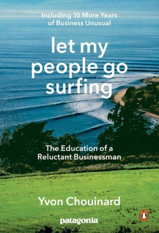 Let My People Go Surfing: The Education of a Reluctant Businessman, Including 10 - Yvon Chouinard