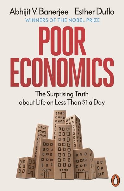 Poor Economics: Barefoot Hedge-fund Managers, DIY Doctors and the Surprising Tru - Abhijit Banerjee