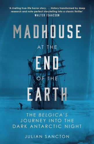 Madhouse At the End of the Earth - Julian Sancton