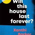 Will This House Last Forever? - Barker Xanthi