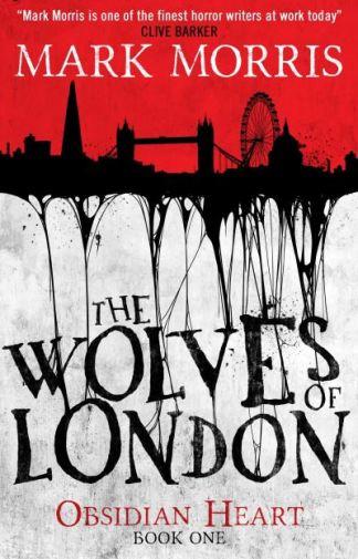 The Wolves of London - Mark Morris