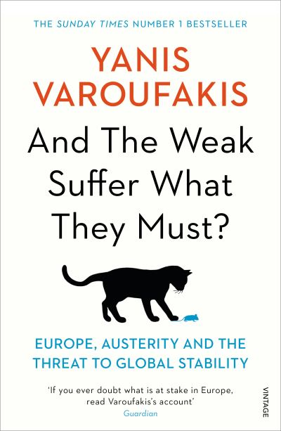 And the Weak Suffer What They Must?: Europe, Austerity and the Threat to Global  - Yanis Varoufakis