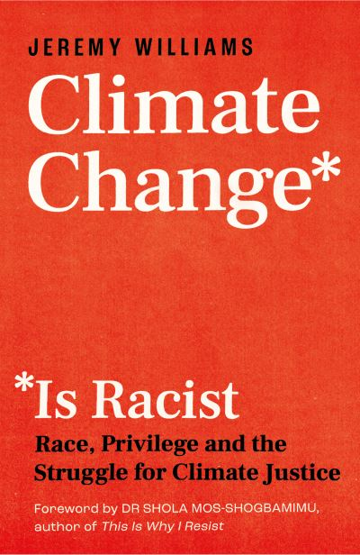 Climate Change Is Racist - Jeremy Williams