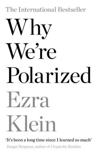 Why We're Polarized - Klein Ezra