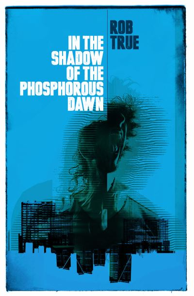 In the Shadows of the Phosphorous Dawn - True Rob