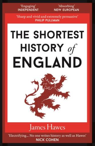The Shortest History of England - Hawes James