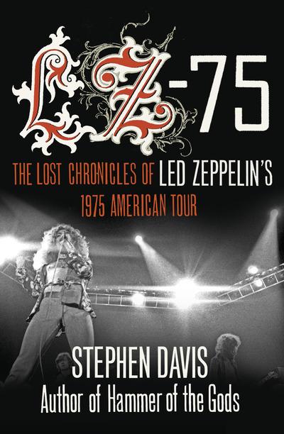LZ-'75: Across America with LED Zeppelin - Stephen Davis