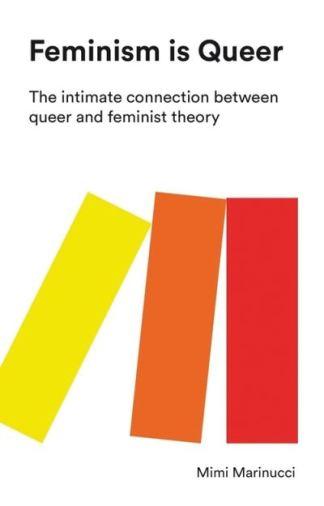 Feminism Is Queer - Mimi Marinucci