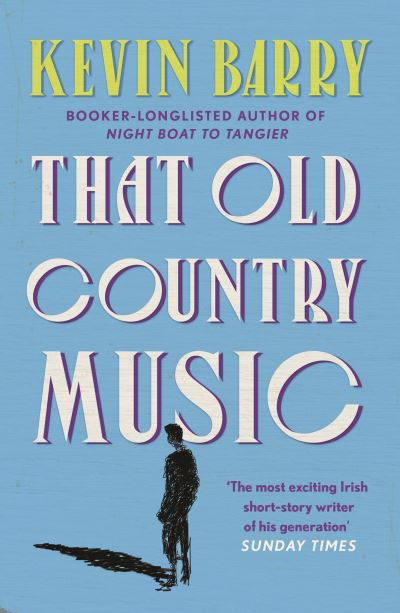 That Old Country Music - Kevin Barry