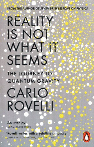 Reality is Not What it Seems: The Journey to Quantum Gravity - Carlo Rovelli