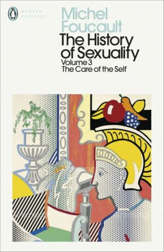 History of Sexuality: 3: The Care of the Self - Michel Foucault