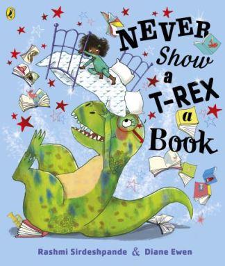 Never Show A T-Rex A Book! - Rashmi Sirdeshpande