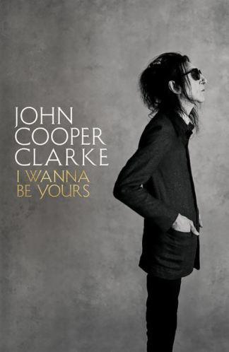 I Wanna Be Yours - John Cooper Clarke