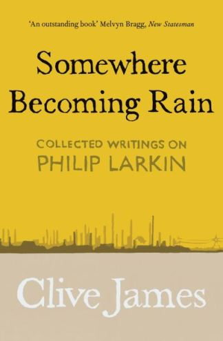 Somewhere Becoming Rain - Clive James