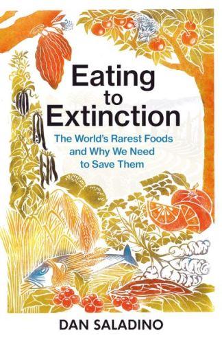 Eating to Extinction - Dan Saladino