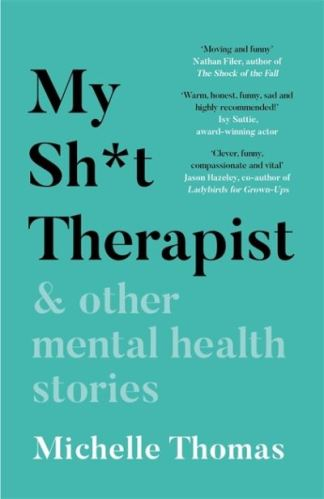 My Sh*T Therapist & Other Mental Health Stories - Michelle Thomas