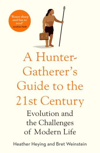 A Hunter-Gatherer's Guide to the 21St Century - Heather E. Heying