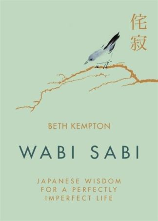 Wabi Sabi: Japanese Wisdom for a Perfectly Imperfect Life - Beth Kempton