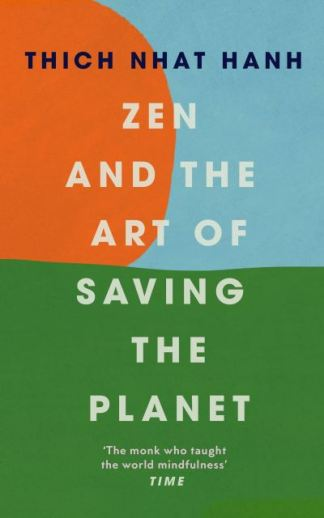Zen and the Art of Saving the Planet - Thich Nhat Hanh