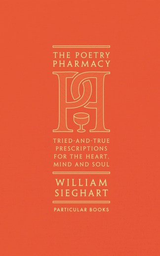 The Poetry Pharmacy: Tried-And-True Prescriptions for the Heart, Mind and Soul - William Sieghart