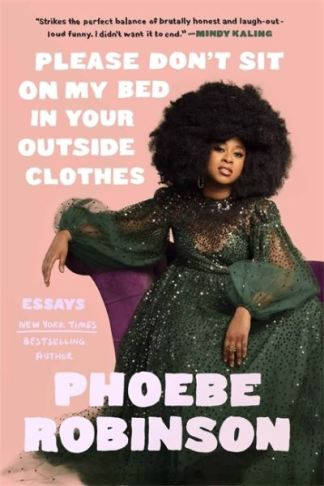 Please Don't Sit on My Bed in Your Outside Clothes - Phoebe Robinson