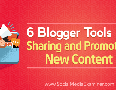 6 Blogger Tools for Sharing and Promoting New Content