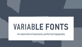 Variable Fonts: What They Are, and How to Use Them
