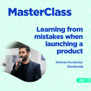 MasterClass: How to Launch a Product with Antonio Fernández Olombrada
