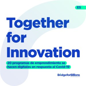 Together for Innovation: 20 programas de emprendimiento se hacen digitales en respuesta al Covid-19