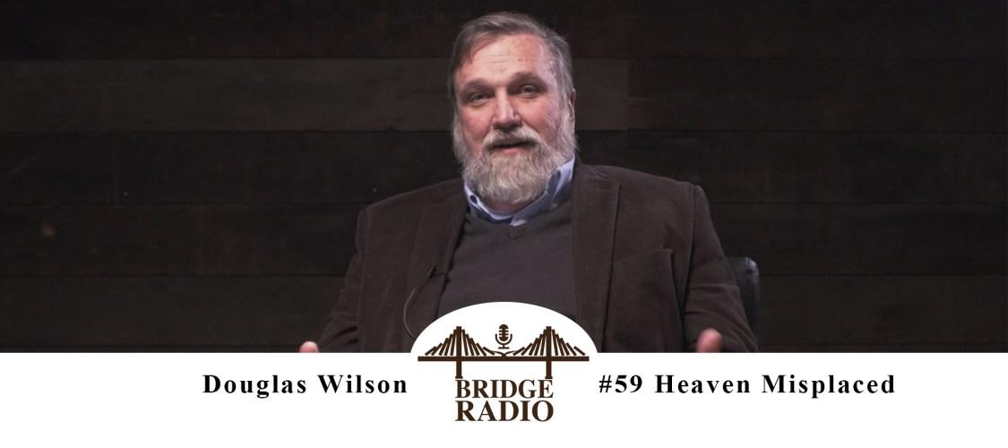 Douglas Wilson-Heaven Misplaced