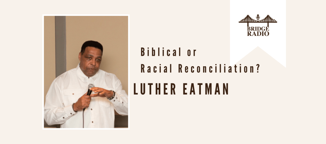 Luther Eatman - Biblical or Racial Reconciliation