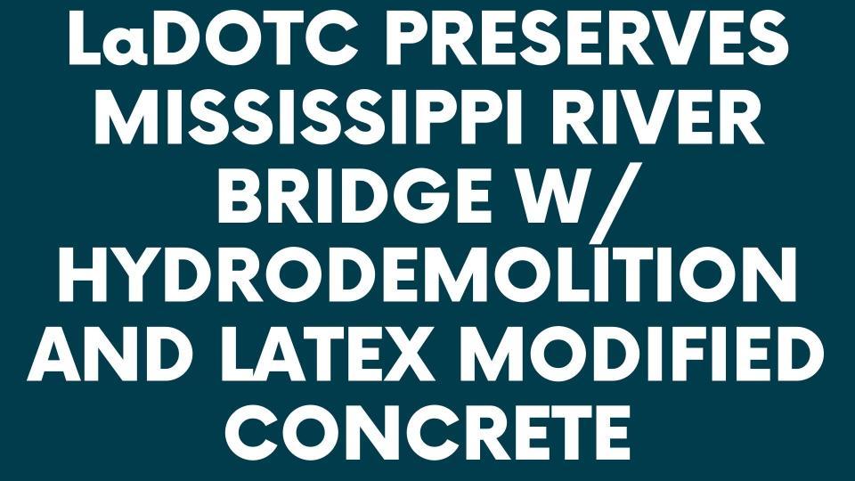 ladotc preserves mississippi river bridge w/ hydrodemolition and latex modified concrete