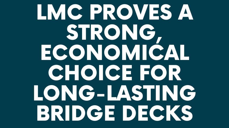 LMC proves a stron economical choice for long lasting bridge decks