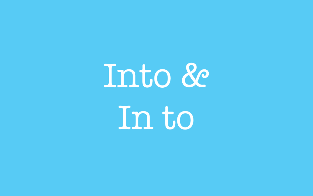 "When to use ""into"" and ""in to"""