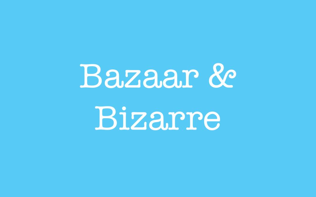 Bazaar and Bizarre