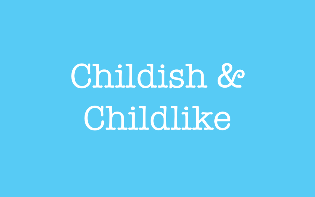 Childish and Childlike