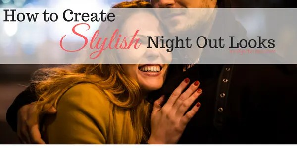 Stylish night out looks