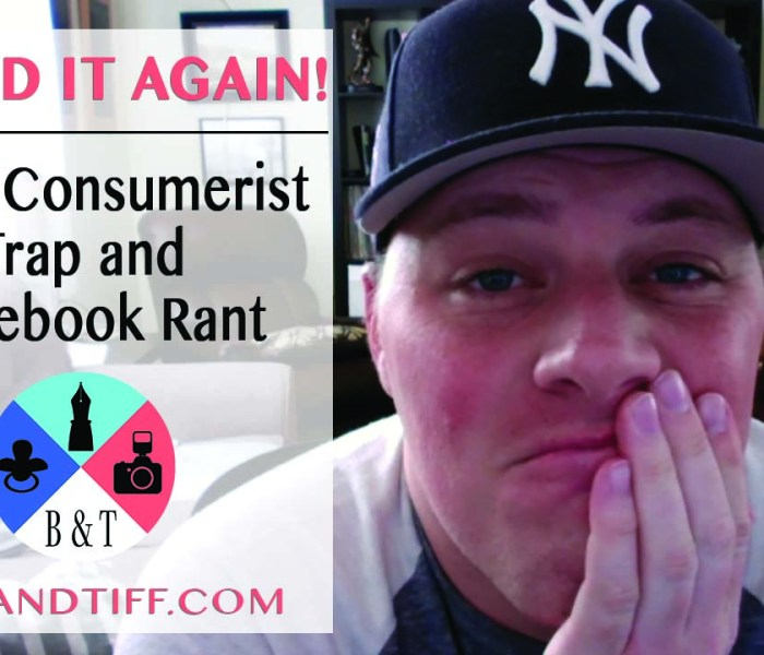 VIDEO: We Did it Again! Brig's Consumerist Trap and Facebook Rant