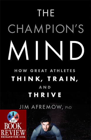 BOOK REVIEW: The Champion's Mind: How Great Athletes Think, Train, and Thrive by Jim Afremow