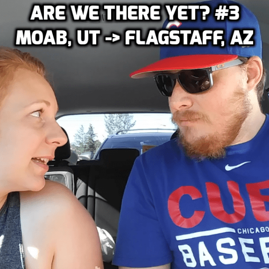 Are We There Yet? #3 Moab, UT to Flagstaff, AZ