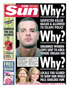 "Front page of The Sun, including headline ""Why? Unarmed women cops were sent to area where cregan hid""."