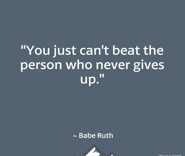 You Just Cant Beat The Person Who Never Gives Up