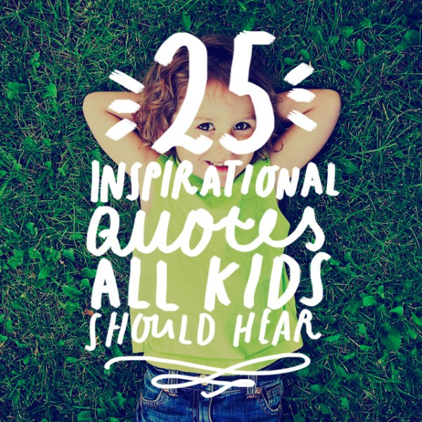 25 Inspirational Quotes All Kids Should Hear - Bright Drops