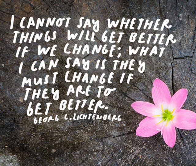 I Cannot Say Whether Things Will Get Better If We Change What I Can